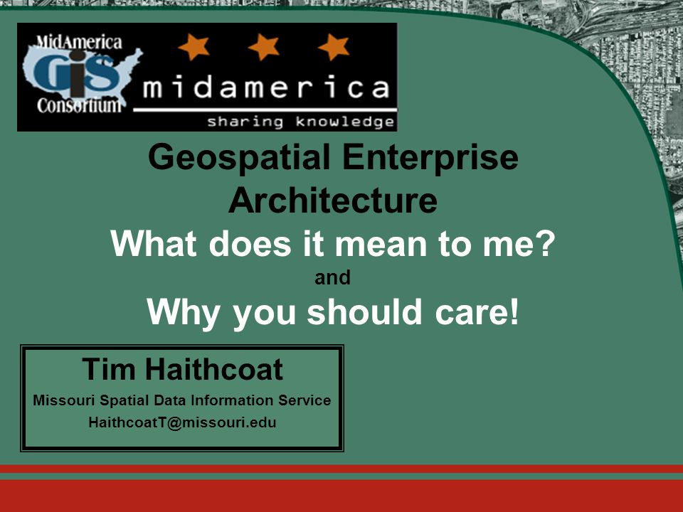 2105 Laurel Bush Road, Suite 200 Bel Air, Maryland 21015 (443) 640-1075 http://www.nsgic.org Geospatial Enterprise Architecture What does it mean to me.
