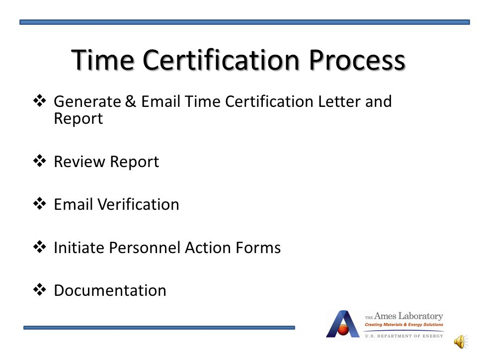 Time Certification Process  Generate & Email Time Certification Letter and Report  Review Report  Email Verification  Initiate Personnel Action Forms  Documentation