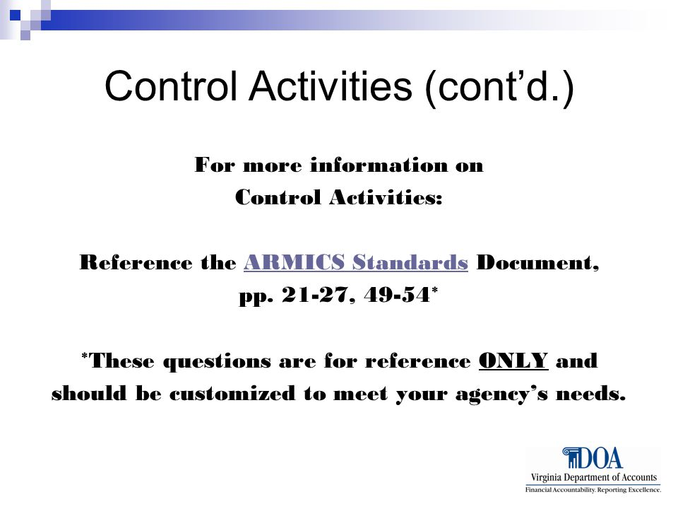 Control Activities (cont'd.) For more information on Control Activities: Reference the ARMICS Standards Document,ARMICS Standards pp.