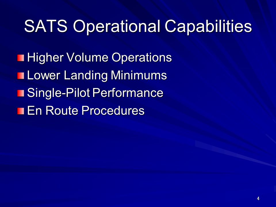 4 SATS Operational Capabilities Higher Volume Operations Lower Landing Minimums Single-Pilot Performance En Route Procedures