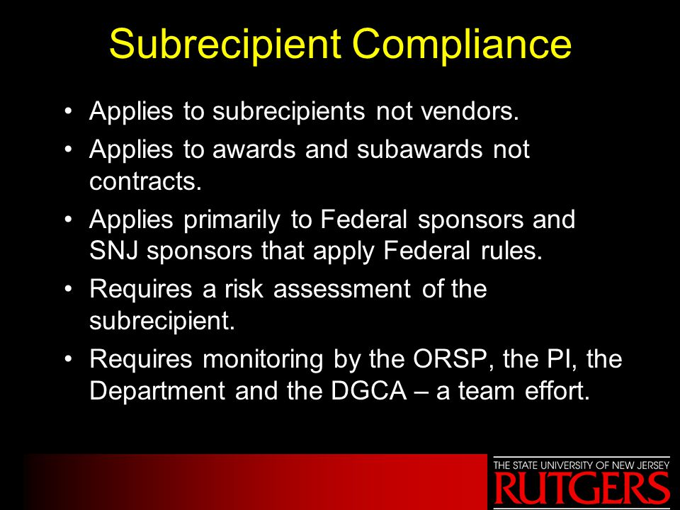 Subrecipient Compliance Applies to subrecipients not vendors.