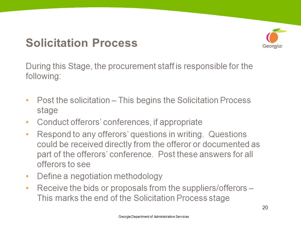 Georgia Department of Administrative Services 20 Solicitation Process During this Stage, the procurement staff is responsible for the following: Post