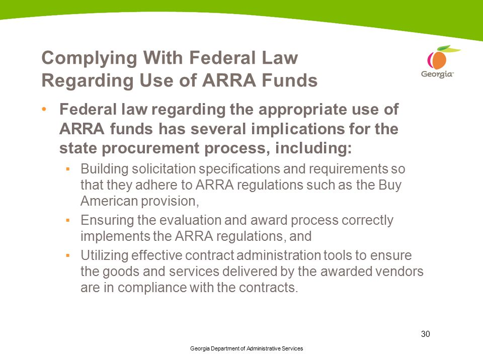 Georgia Department of Administrative Services 30 Complying With Federal Law Regarding Use of ARRA Funds Federal law regarding the appropriate use of A