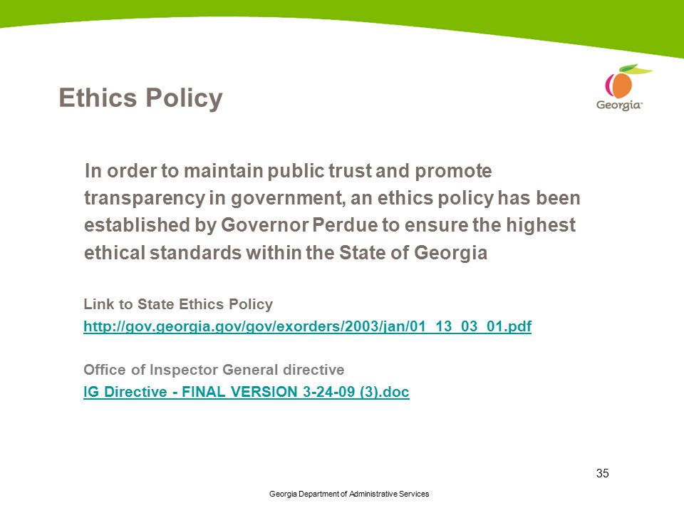Georgia Department of Administrative Services 35 Ethics Policy In order to maintain public trust and promote transparency in government, an ethics pol