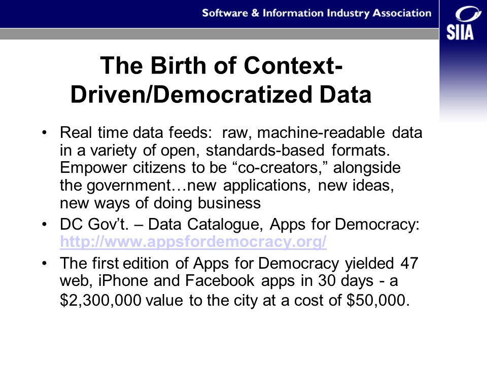 The Birth of Context- Driven/Democratized Data Real time data feeds: raw, machine-readable data in a variety of open, standards-based formats.
