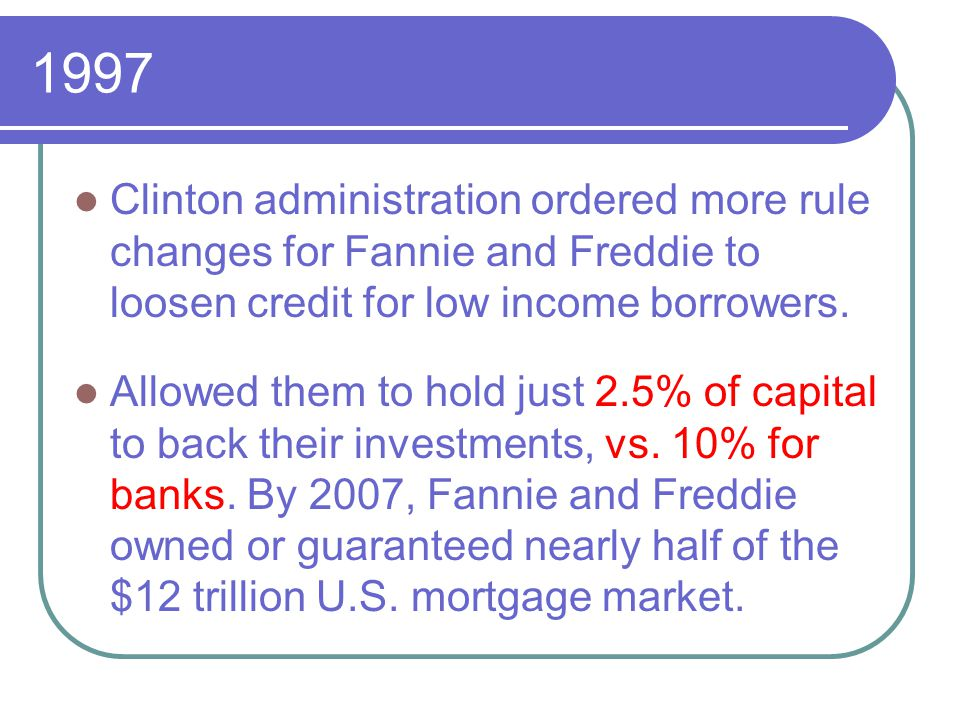 1997 Clinton administration ordered more rule changes for Fannie and Freddie to loosen credit for low income borrowers.