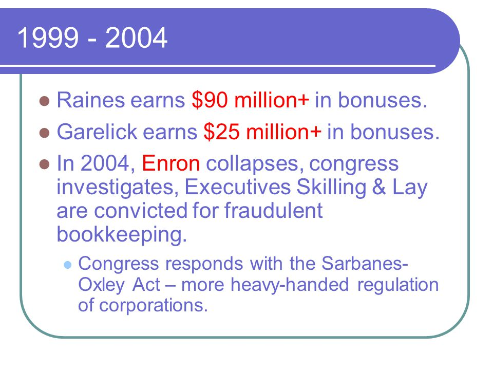 1999 - 2004 Raines earns $90 million+ in bonuses. Garelick earns $25 million+ in bonuses.