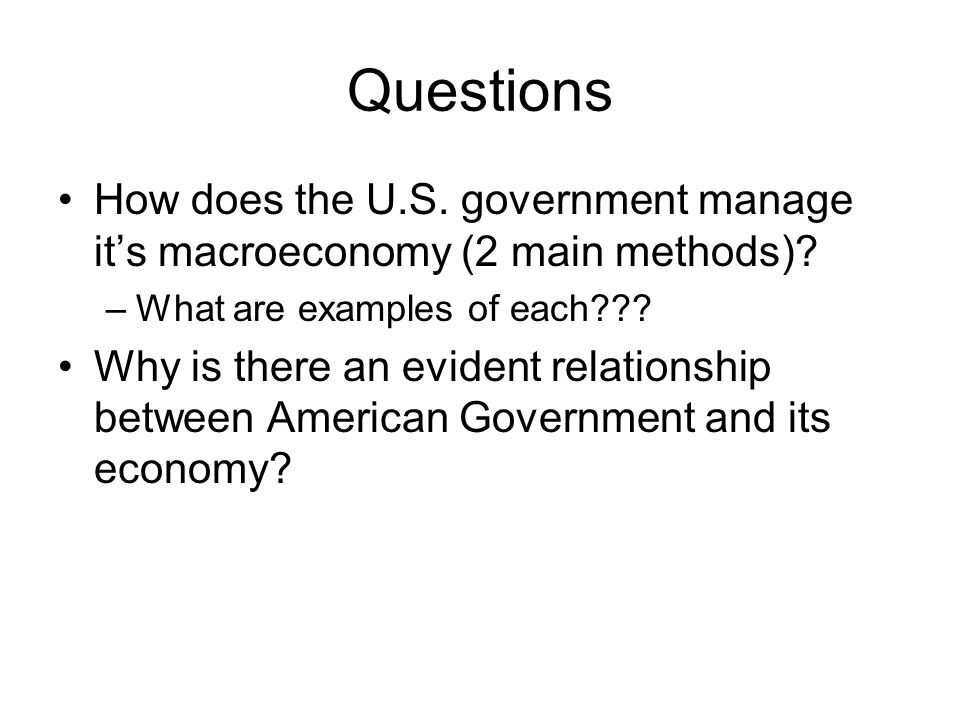 Questions How does the U.S. government manage it's macroeconomy (2 main methods).
