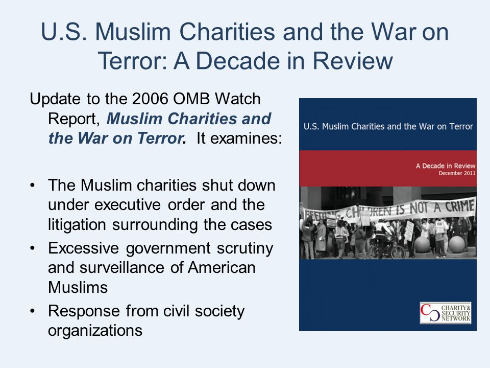 U.S. Muslim Charities and the War on Terror: A Decade in Review Update to the 2006 OMB Watch Report, Muslim Charities and the War on Terror. It examin