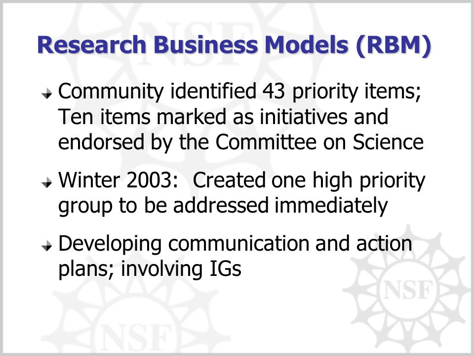 Research Business Models (RBM) Community identified 43 priority items; Ten items marked as initiatives and endorsed by the Committee on Science Winter 2003: Created one high priority group to be addressed immediately Developing communication and action plans; involving IGs
