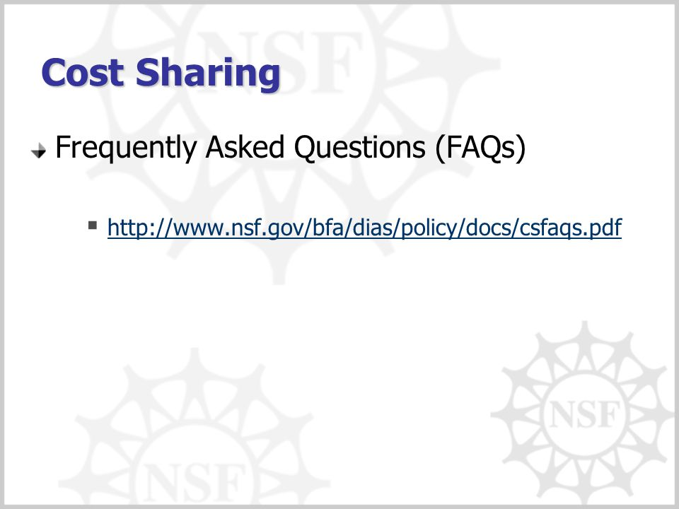 Cost Sharing Frequently Asked Questions (FAQs)  http://www.nsf.gov/bfa/dias/policy/docs/csfaqs.pdf http://www.nsf.gov/bfa/dias/policy/docs/csfaqs.pdf