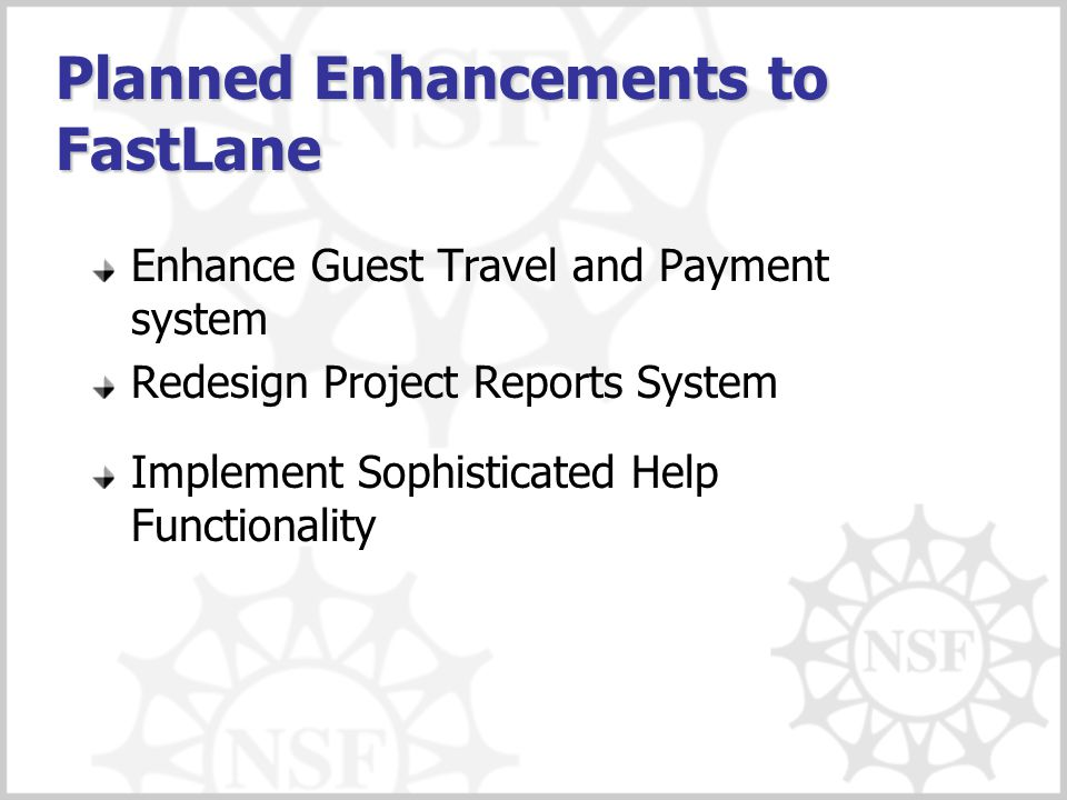 Planned Enhancements to FastLane Enhance Guest Travel and Payment system Redesign Project Reports System Implement Sophisticated Help Functionality
