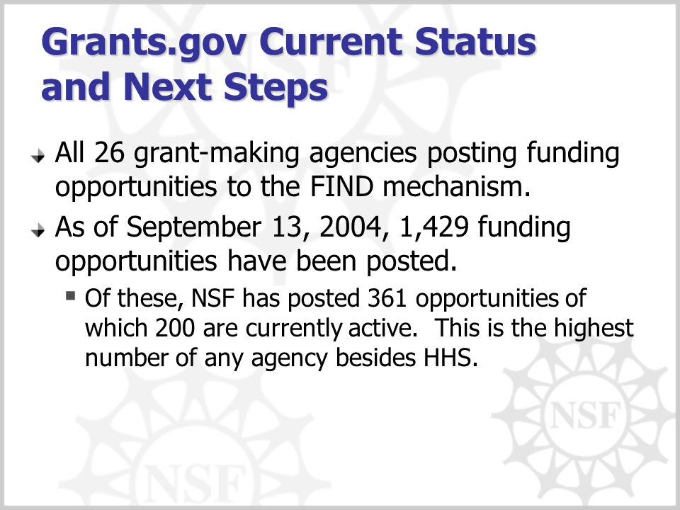 Grants.gov Current Status and Next Steps All 26 grant-making agencies posting funding opportunities to the FIND mechanism.