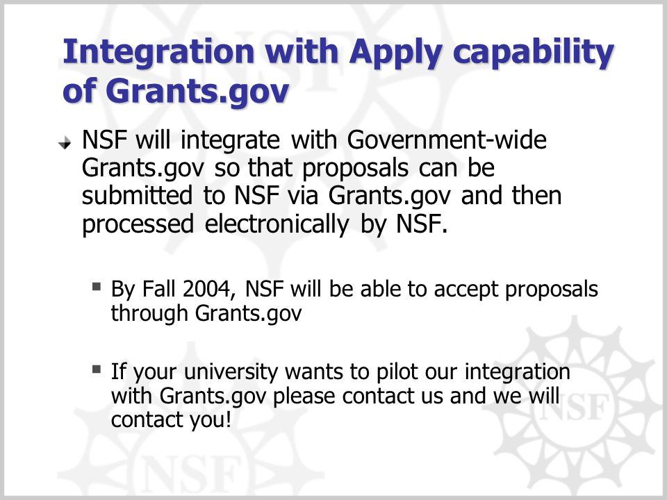 Integration with Apply capability of Grants.gov NSF will integrate with Government-wide Grants.gov so that proposals can be submitted to NSF via Grant