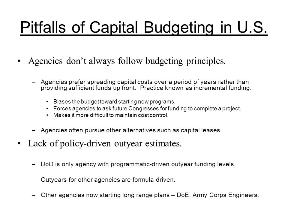 Pitfalls of Capital Budgeting in U.S. Agencies don't always follow budgeting principles.