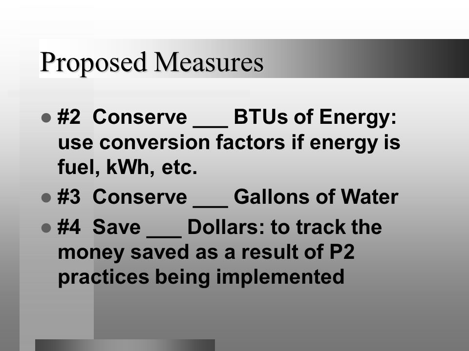 Proposed Measures #2 Conserve ___ BTUs of Energy: use conversion factors if energy is fuel, kWh, etc.