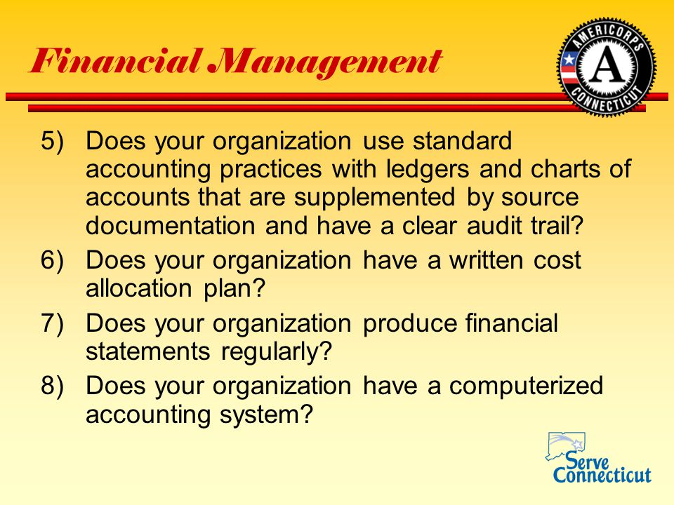 Financial Management 5)Does your organization use standard accounting practices with ledgers and charts of accounts that are supplemented by source documentation and have a clear audit trail.