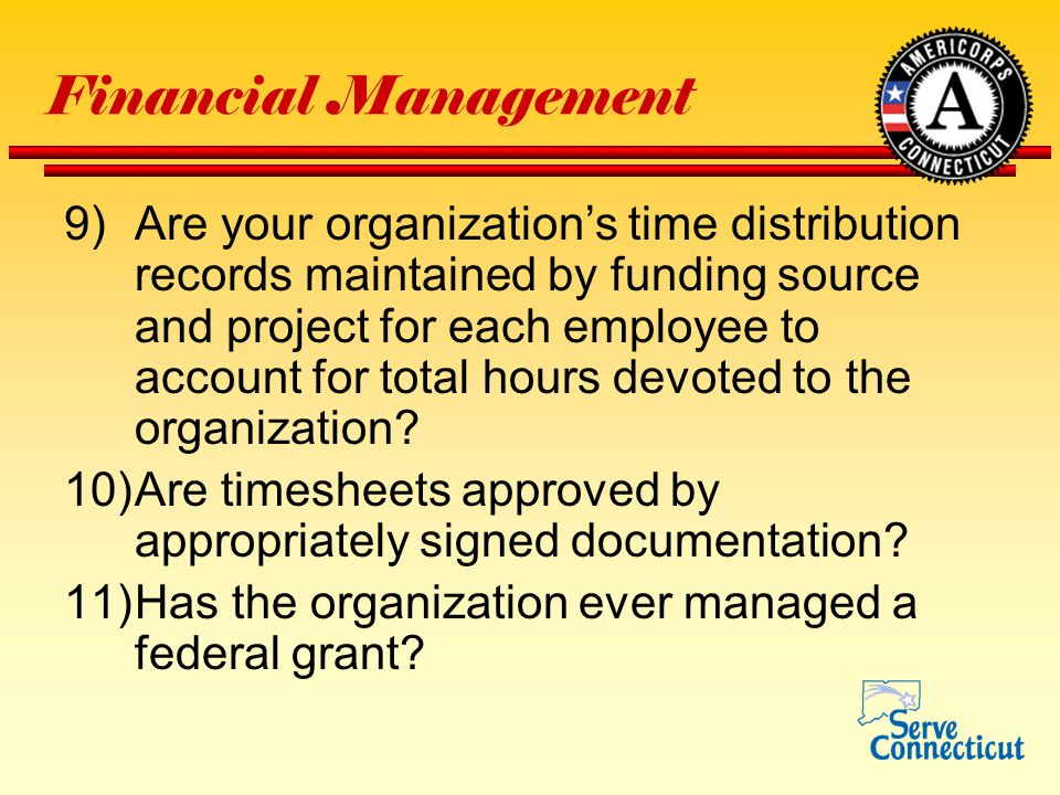 Financial Management 9)Are your organization's time distribution records maintained by funding source and project for each employee to account for total hours devoted to the organization.