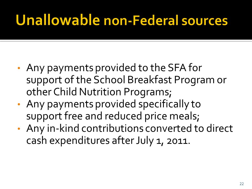 Any payments provided to the SFA for support of the School Breakfast Program or other Child Nutrition Programs; Any payments provided specifically to support free and reduced price meals; Any in-kind contributions converted to direct cash expenditures after July 1, 2011.