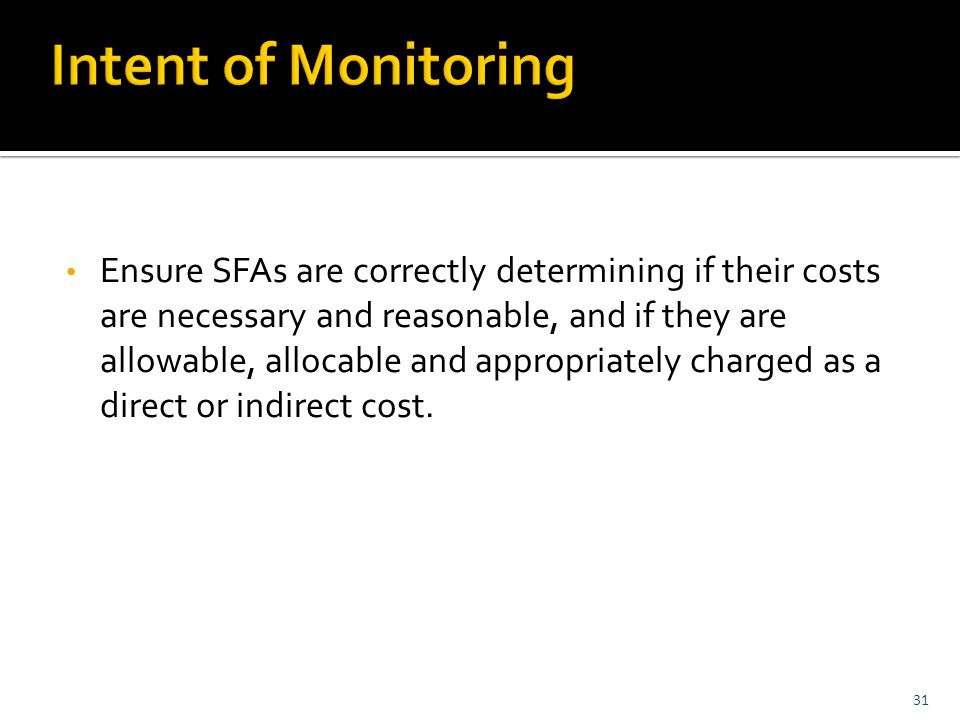 Ensure SFAs are correctly determining if their costs are necessary and reasonable, and if they are allowable, allocable and appropriately charged as a direct or indirect cost.