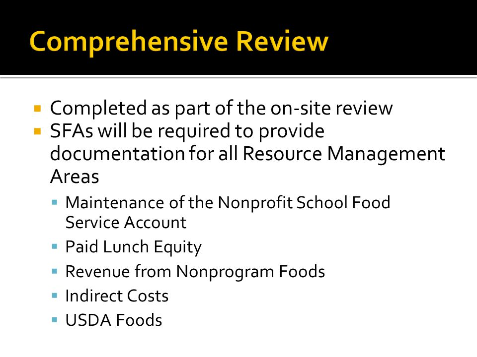  Completed as part of the on-site review  SFAs will be required to provide documentation for all Resource Management Areas  Maintenance of the Nonprofit School Food Service Account  Paid Lunch Equity  Revenue from Nonprogram Foods  Indirect Costs  USDA Foods