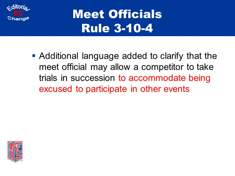 Meet Officials Rule 3-10-4  Additional language added to clarify that the meet official may allow a competitor to take trials in succession to accomm