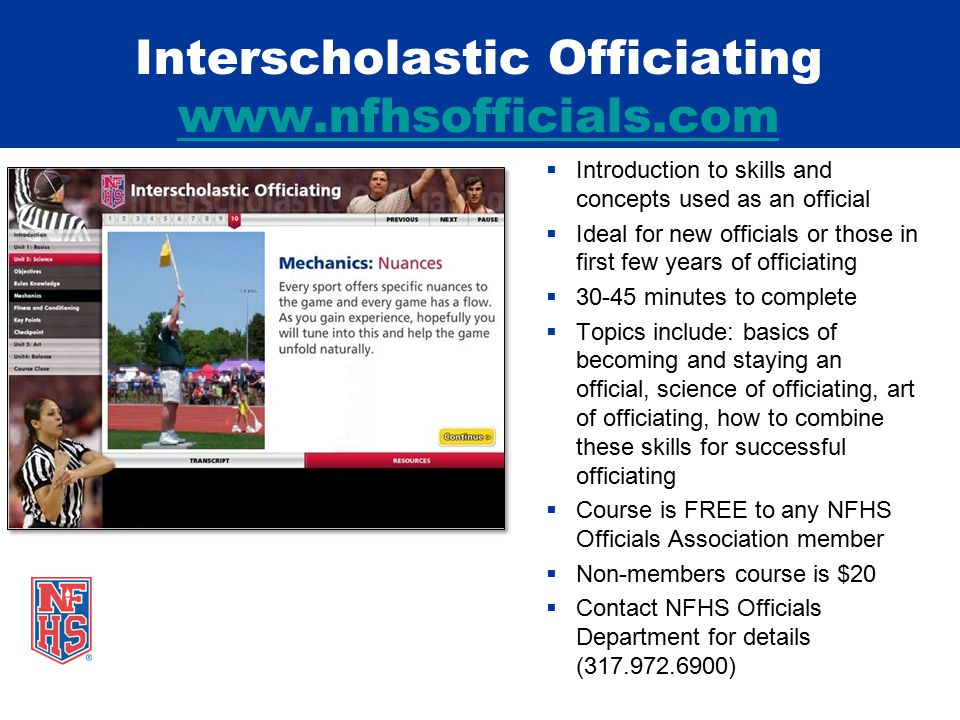 Interscholastic Officiating www.nfhsofficials.com www.nfhsofficials.com  Introduction to skills and concepts used as an official  Ideal for new offi