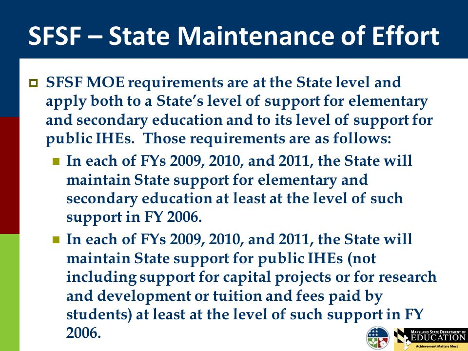 SFSF – State Maintenance of Effort  SFSF MOE requirements are at the State level and apply both to a State's level of support for elementary and seco