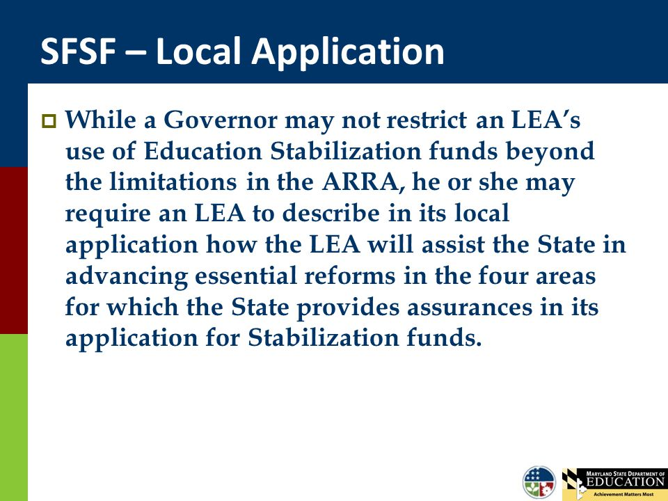 SFSF – Local Application  While a Governor may not restrict an LEA's use of Education Stabilization funds beyond the limitations in the ARRA, he or s