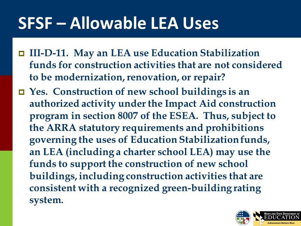 SFSF – Allowable LEA Uses  III-D-11. May an LEA use Education Stabilization funds for construction activities that are not considered to be moderniza