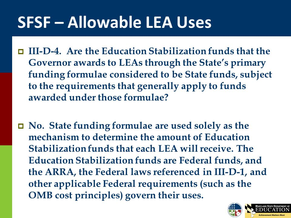 SFSF – Allowable LEA Uses  III-D-4. Are the Education Stabilization funds that the Governor awards to LEAs through the State's primary funding formul