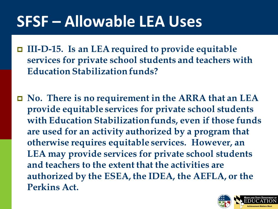 SFSF – Allowable LEA Uses  III-D-15. Is an LEA required to provide equitable services for private school students and teachers with Education Stabili