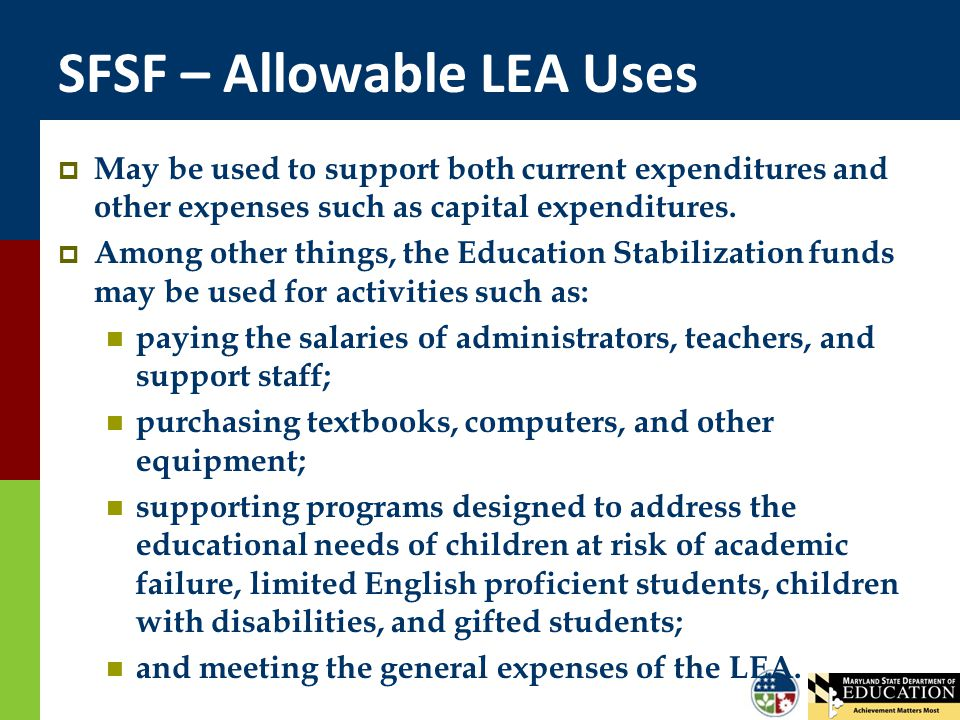 SFSF – Allowable LEA Uses  May be used to support both current expenditures and other expenses such as capital expenditures.  Among other things, th