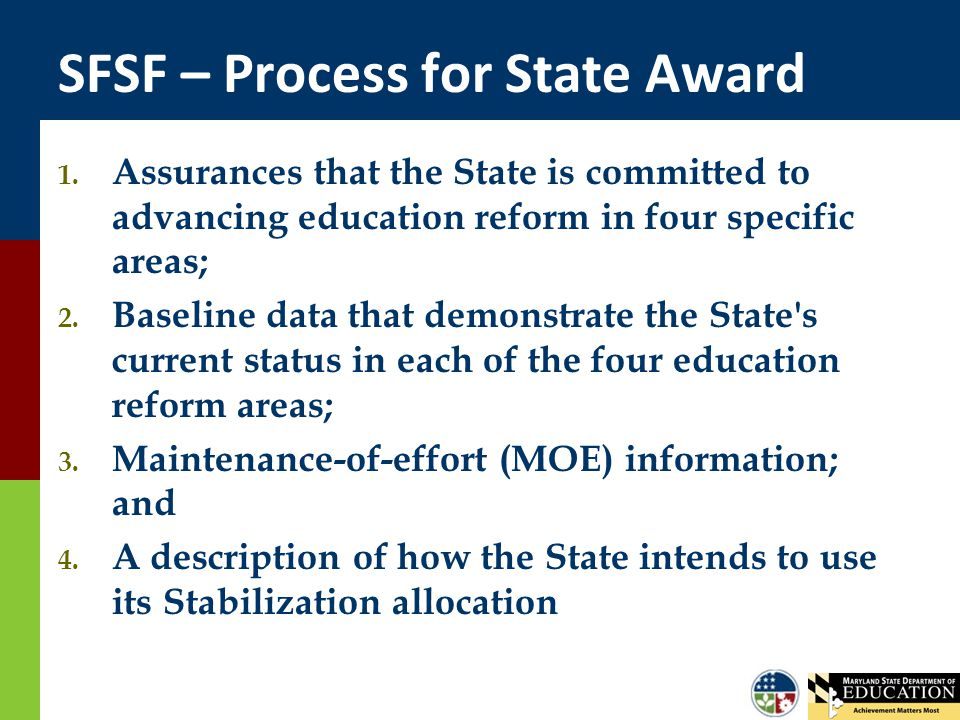 SFSF – Process for State Award 1. Assurances that the State is committed to advancing education reform in four specific areas; 2. Baseline data that d