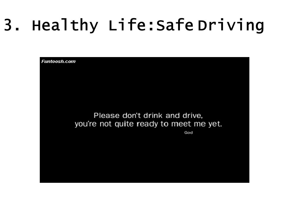 3. Healthy Life:Safe Driving