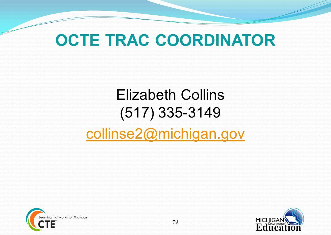 OCTE TRAC COORDINATOR Elizabeth Collins (517) 335-3149 collinse2@michigan.gov 79