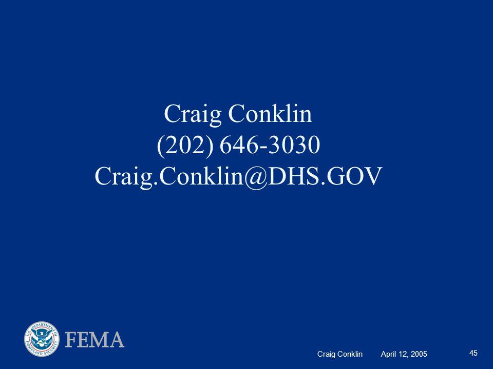 Craig Conklin April 12, 2005 45 Craig Conklin (202) 646-3030 Craig.Conklin@DHS.GOV