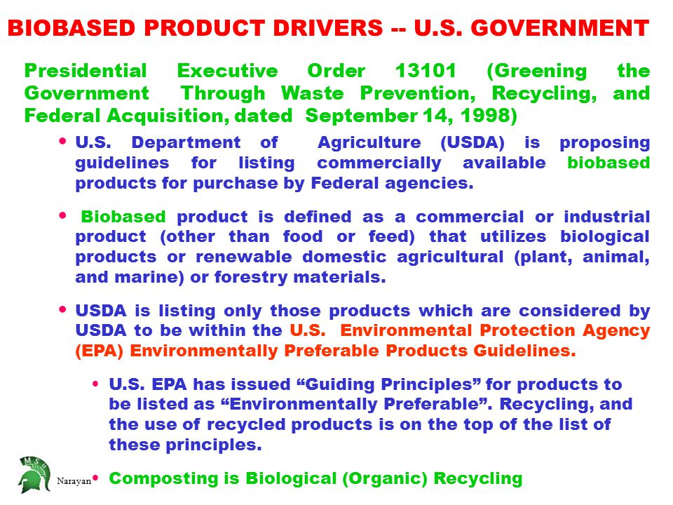 Narayan BIOBASED PRODUCT DRIVERS -- U.S. GOVERNMENT Presidential Executive Order 13101 (Greening the Government Through Waste Prevention, Recycling, a