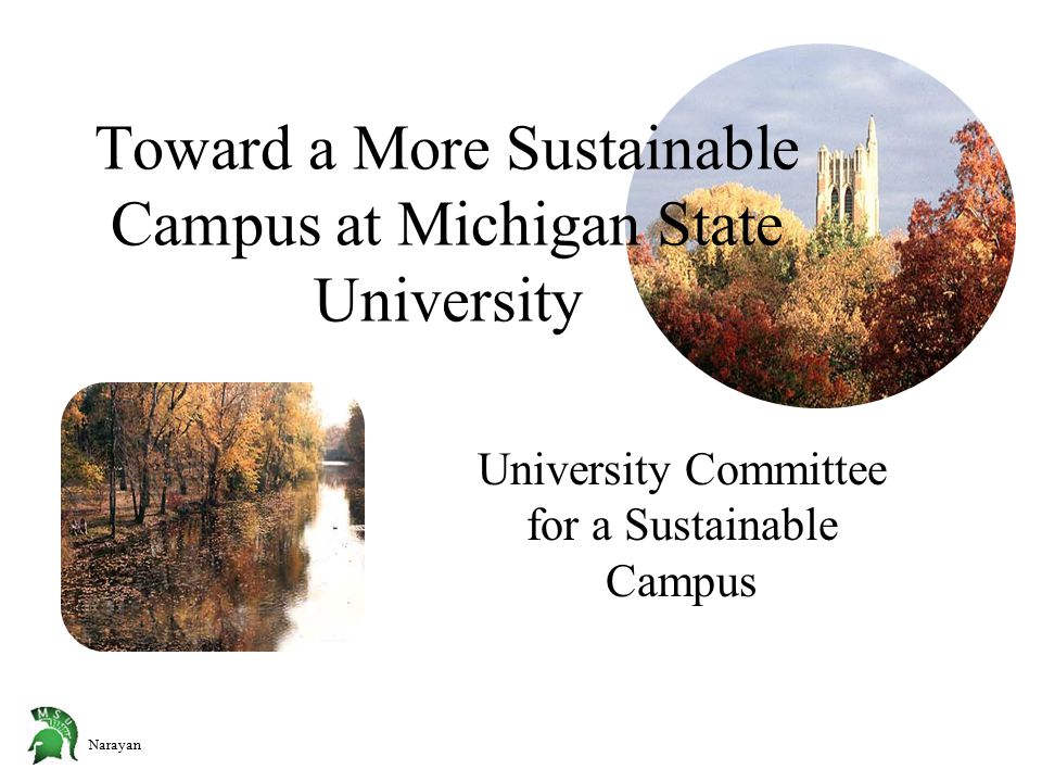 Narayan Toward a More Sustainable Campus at Michigan State University University Committee for a Sustainable Campus