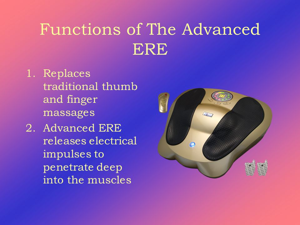 Functions of The Advanced ERE 1.Replaces traditional thumb and finger massages 2.Advanced ERE releases electrical impulses to penetrate deep into the