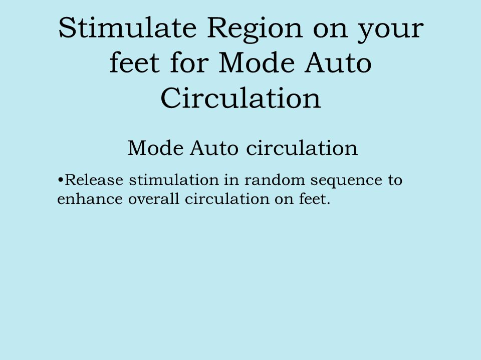Stimulate Region on your feet for Mode Auto Circulation Mode Auto circulation Release stimulation in random sequence to enhance overall circulation on