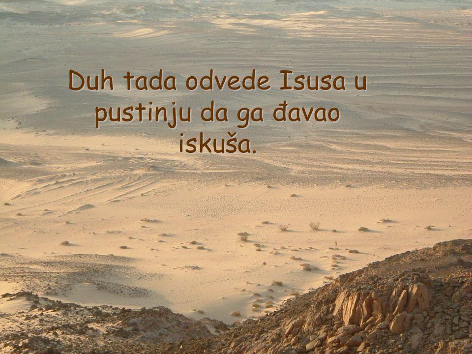 Duh tada odvede Isusa u pustinju da ga đavao iskuša.