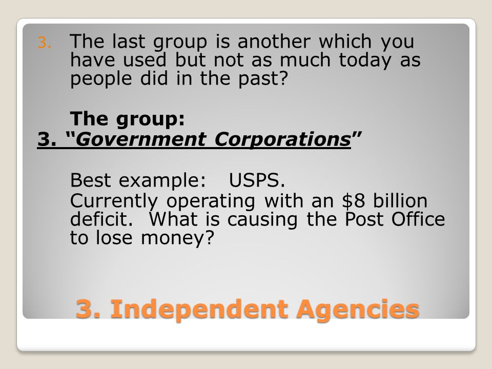 "3. Independent Agencies 3. The last group is another which you have used but not as much today as people did in the past? The group: 3. ""Government Co"