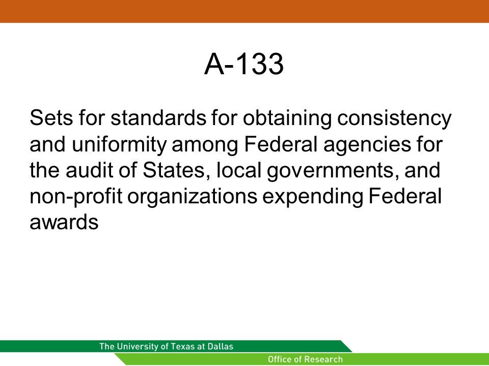 A-133 Sets for standards for obtaining consistency and uniformity among Federal agencies for the audit of States, local governments, and non-profit organizations expending Federal awards