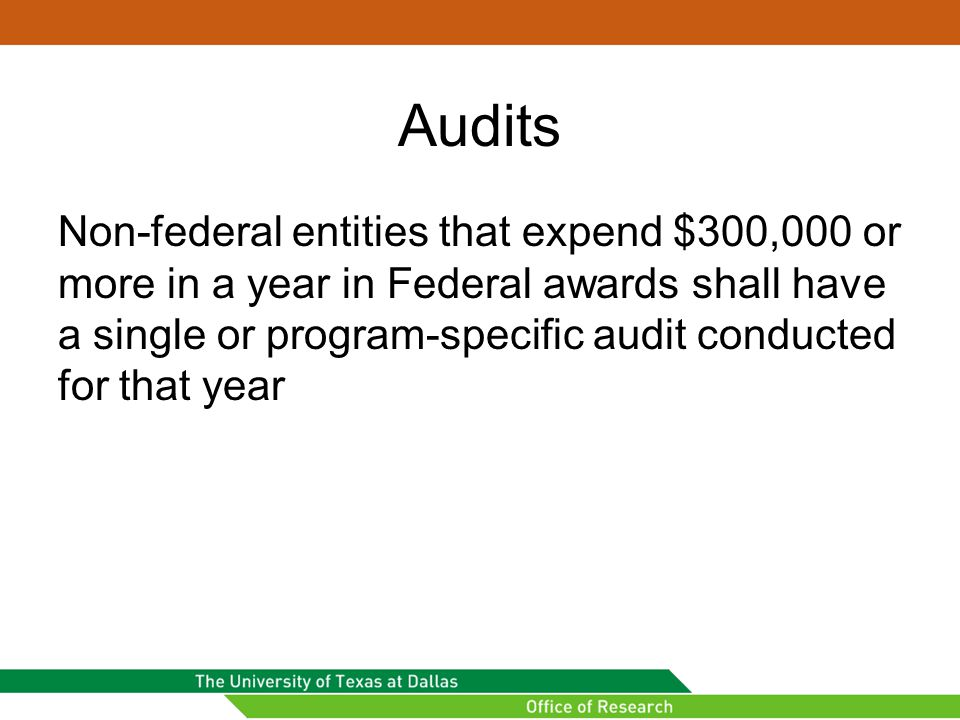 Audits Non-federal entities that expend $300,000 or more in a year in Federal awards shall have a single or program-specific audit conducted for that year