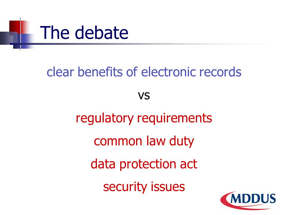 The debate clear benefits of electronic records vs regulatory requirements common law duty data protection act security issues