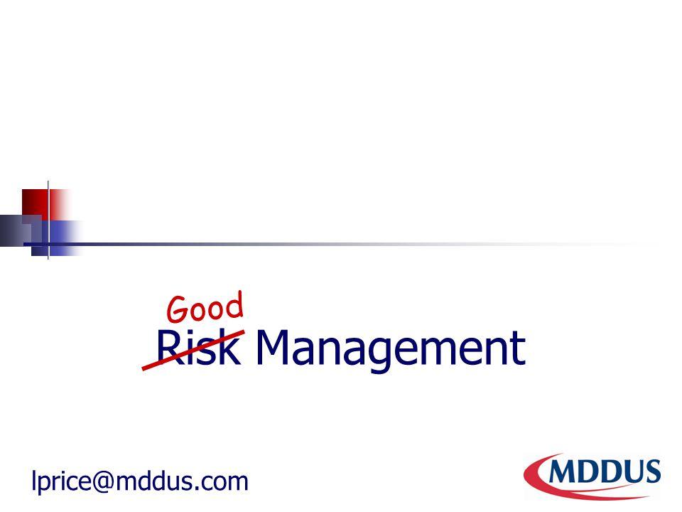Risk Management Good lprice@mddus.com