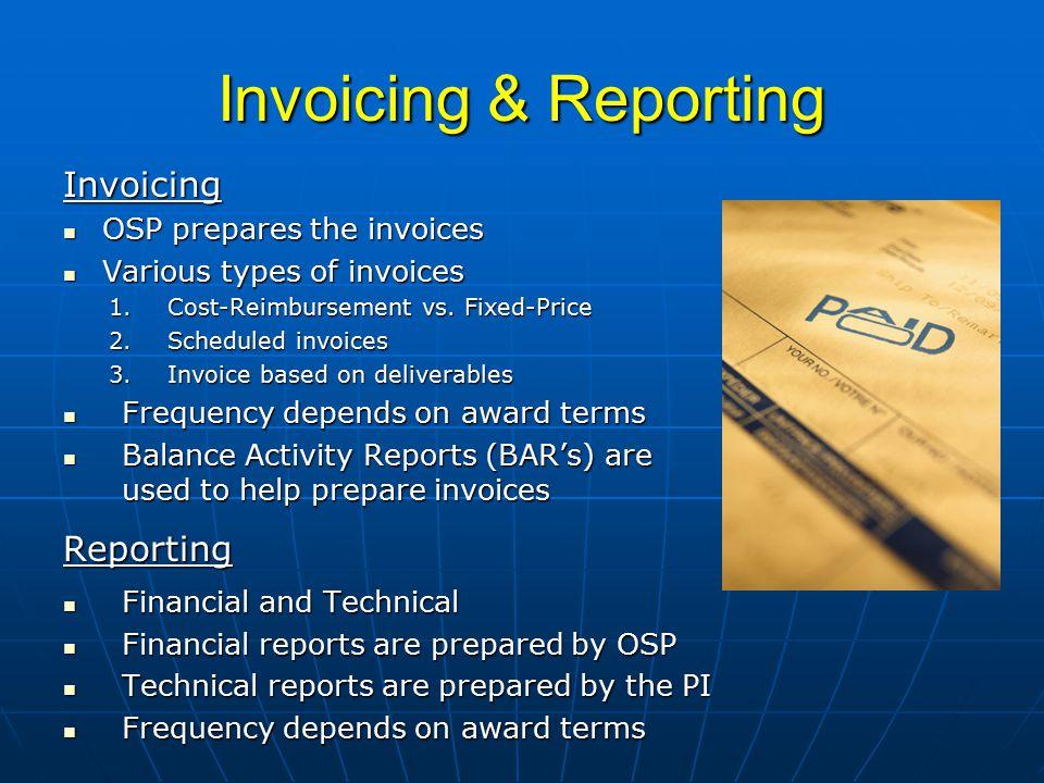 Invoicing & Reporting Invoicing OSP prepares the invoices OSP prepares the invoices Various types of invoices Various types of invoices 1.Cost-Reimbursement vs.