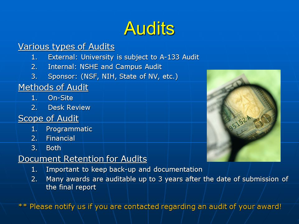 Audits Various types of Audits 1.External: University is subject to A-133 Audit 2.Internal: NSHE and Campus Audit 3.Sponsor: (NSF, NIH, State of NV, e