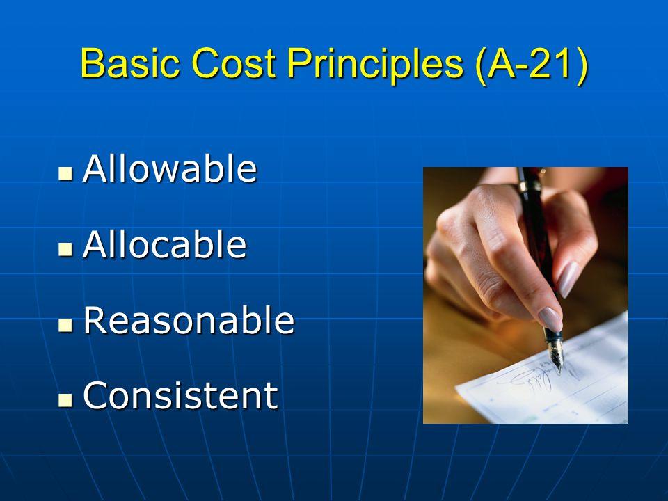 Basic Cost Principles (A-21) Allowable Allowable Allocable Allocable Reasonable Reasonable Consistent Consistent